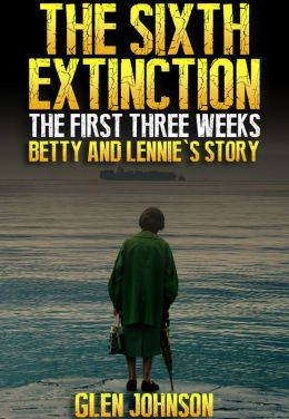The Sixth Extinction: The First Three Weeks - Betty and Lennie's Story.