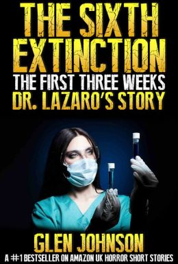The Sixth Extinction: The First Three Weeks - Dr Lazaro's Story.
