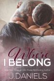 Book Cover Image. Title: Where I Belong, Author: J. Daniels