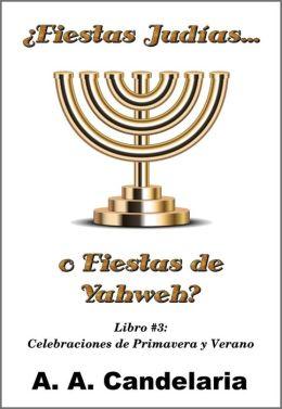 Fiestas Judías o Fiestas de Yahweh? Libro 3: Celebraciones de Primavera y Verano