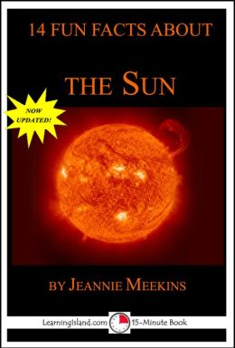 14 Fun Facts About the Sun: A 15-Minute Book