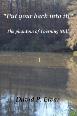 'Put your back into it!': The Phantom of Toerning Mill