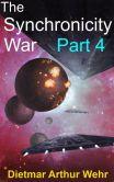 Book Cover Image. Title: The Synchronicity War Part 4, Author: Dietmar Arthur Wehr
