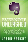 Book Cover Image. Title: Evernote Unleashed:  Remember Anything. Accomplish Any Goal. Get More Done., Author: Jason Bracht