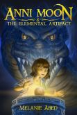 Book Cover Image. Title: Anni Moon and The Elemental Artifact, Author: Melanie Abed