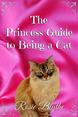 The Princess Guide to Being a Cat (The Princess Guide to Life, #1)