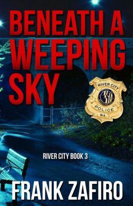 Beneath a Weeping Sky (River City, #3)