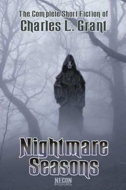The Complete Short Fiction of Charles L. Grant Volume 1: Nightmare Seasons