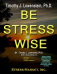 Book Cover Image. Title: Be Stress Wise, Author: Timothy J. Lowenstein, Ph.D.