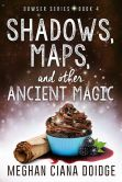 Book Cover Image. Title: Shadows Maps, and Other Ancient Magic, Dowser #4, Author: Meghan Ciana Doidge