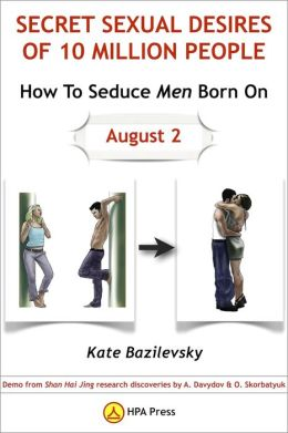 How To Seduce Men Born On August 2 Or Secret Sexual Desires of 10 Million People: Demo from Shan Hai Jing Research Discoveries by A. Davydov & O. Skorbatyuk