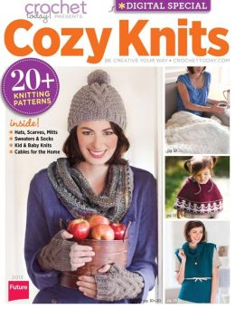 Crochet Today!'s Cozy Knits 2013
