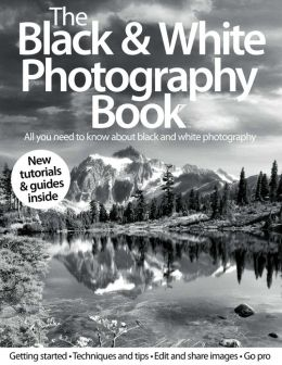 The Black & White Photography Book - Volume 1- Revised Edition - 2013