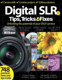 Digital SLR Tips, Tricks & Fixes Volume 1 2013