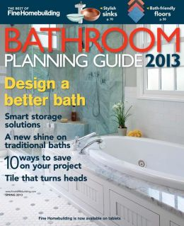 Fine Homebuilding's Bathroom Planning Guide - Spring 2013