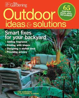 Fine Gardening's Outdoor Ideas and Solutions - Spring 2013