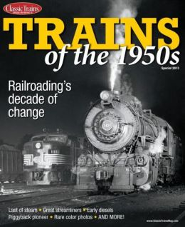 Classic Trains Magazine's Trains of the 1950s - Special 2013