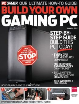 PC Gamer Presents Build Your Own Gaming PC - Summer 2013