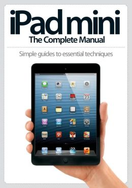 iPad Mini: The Complete Manual