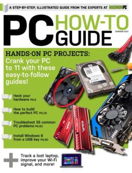 Maximum PC's PC How - To - Guide - Summer 2013