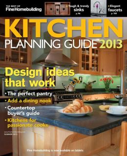 Fine Homebuilding's Kitchen Planning Guide - Summer 2013