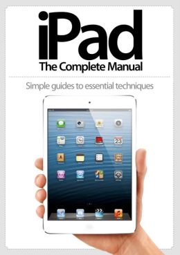 iPad: The Complete Manual