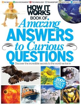 How It Works: Book of Amazing Answers To Curious Questions Volume 1