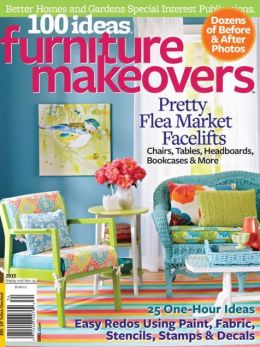 Better Homes & Gardens: 100 Ideas Furniture Makeovers 2013