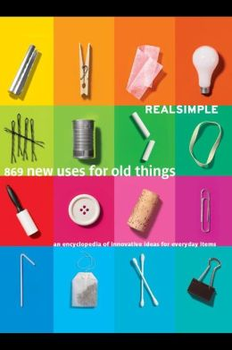 Real Simple's 869 New Uses For Old Things