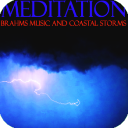 Meditation - Brahms Music and Coastal Thunder
