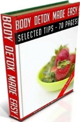 Best Key To Body Detox Made Easy - The best way to rid the system of toxins is to go on a detox diet....(Weight Loss eBook)
