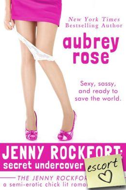 Jenny Rockfort: Secret Undercover Escort (The Jenny Rockfort Files - A Semi-Erotic Chick Lit Romantic Comedy)