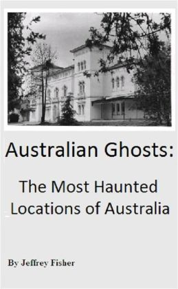 Australian Ghosts: The Most Haunted Locations of Australia