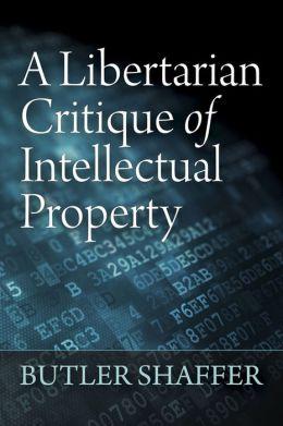 A Libertarian Critique of Intellectual Property