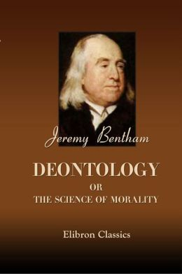Deontology; or, The Science of Morality.