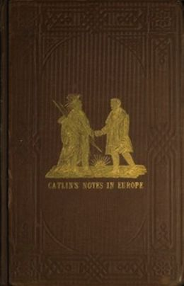 Adventures of the Ojibbeway and Ioway Indians in England, France, and Belgium; Vol. I (of 2) (Illustrated)