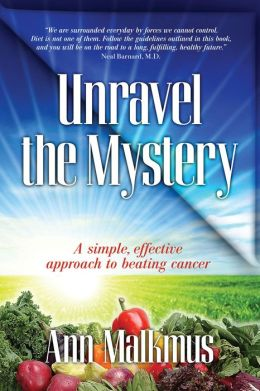 Unravel The Mystery, A Simple, Effective Approach to Beating Cancer