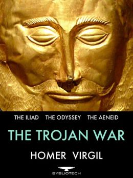 The Trojan War: The Iliad, The Odyssey and The Aeneid