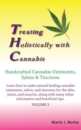 Treating Holistically with Cannabis: Handcrafted Cannabis Ointments, Salves, and Tinctures