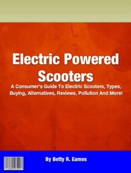 Electric Powered Scooters: A Consumer's Guide To Electric Scooters, Types, Buying, Alternatives, Reviews, Pollution And More!