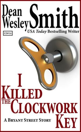 I Killed the Clockwork Key: A Bryant Street Story
