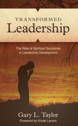 Transformed Leadership: The Role of Spiritual Discipline in Leadership Development