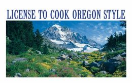 License to Cook Oregon Style