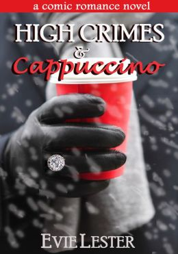 High Crimes and Cappuccino (A comic romance novel)