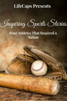 Inspiring Sports Stories: Four Athletes That Inspired a Nation