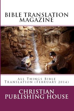 BIBLE TRANSLATION MAGAZINE: All Things Bible Translation (February 2014)