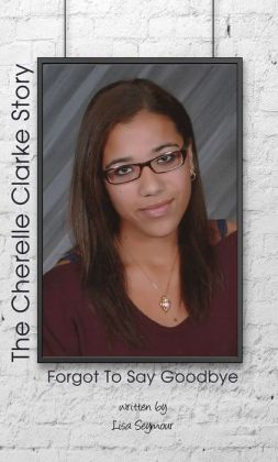 Forgot to Say Goodbye, The Cherelle Clarke Story
