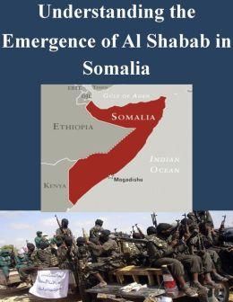 Understanding the Emergence of Alshabab in Somalia