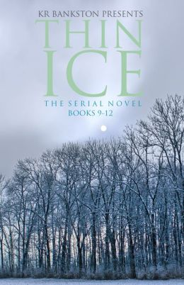Thin Ice - The Serial Novel (Volume 3 books 9 thru 12)