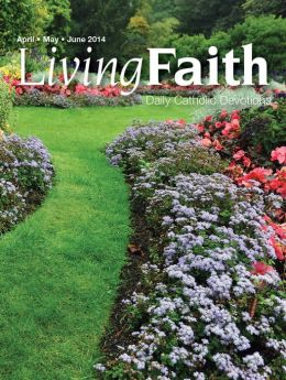 Living Faith - Daily Catholic Devotions, Volume 30 Number 1 - 2014 April, May, June